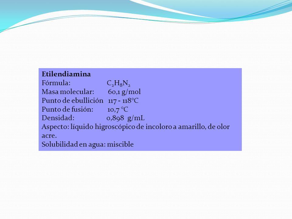 Etilendiamina Fórmula: C2H8N2. Masa molecular: 60,1 g/mol. Punto de ebullición 117 - 118°C.