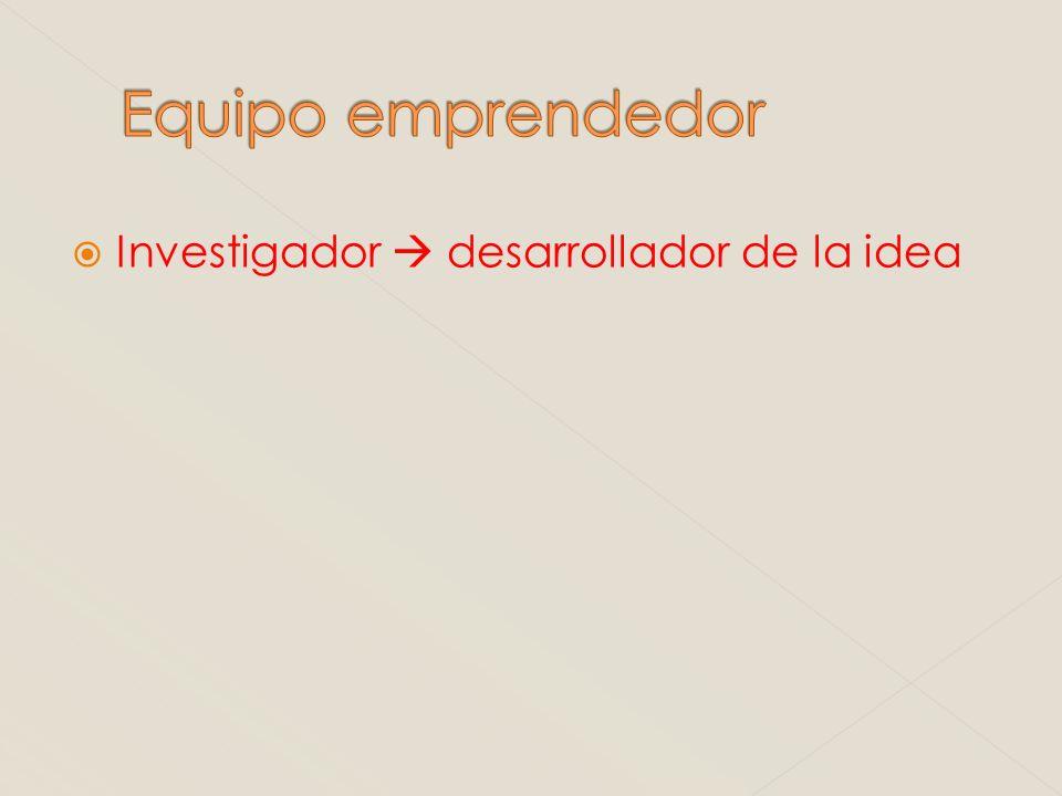 Equipo emprendedor Investigador  desarrollador de la idea
