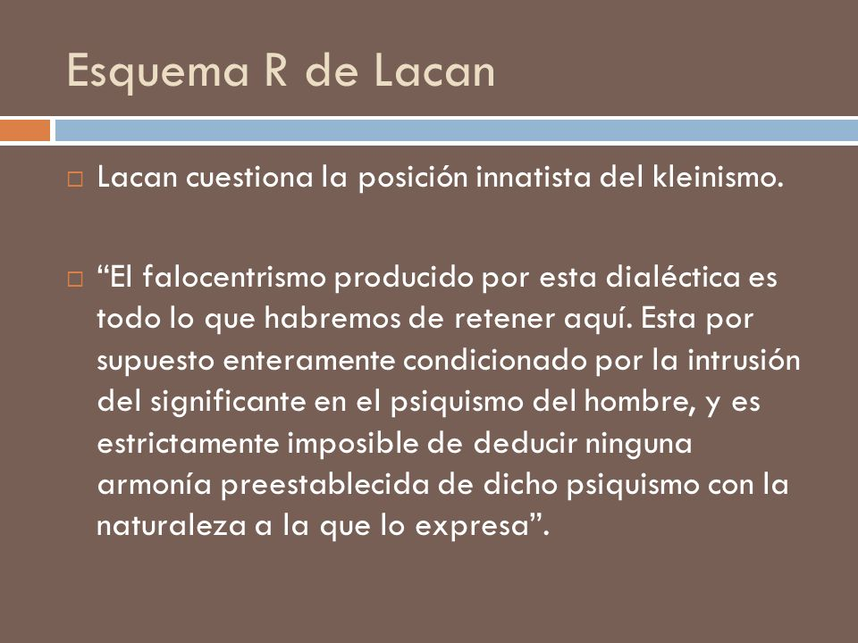 Esquema R de Lacan Lacan cuestiona la posición innatista del kleinismo.