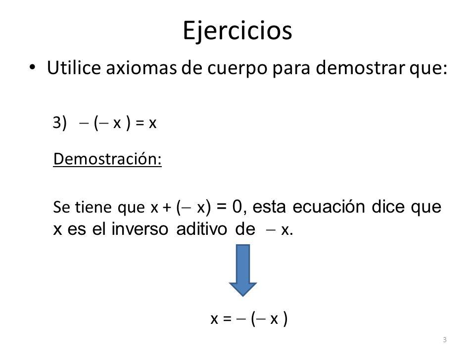 Ejercicios Utilice axiomas de cuerpo para demostrar que:  ( x ) = x