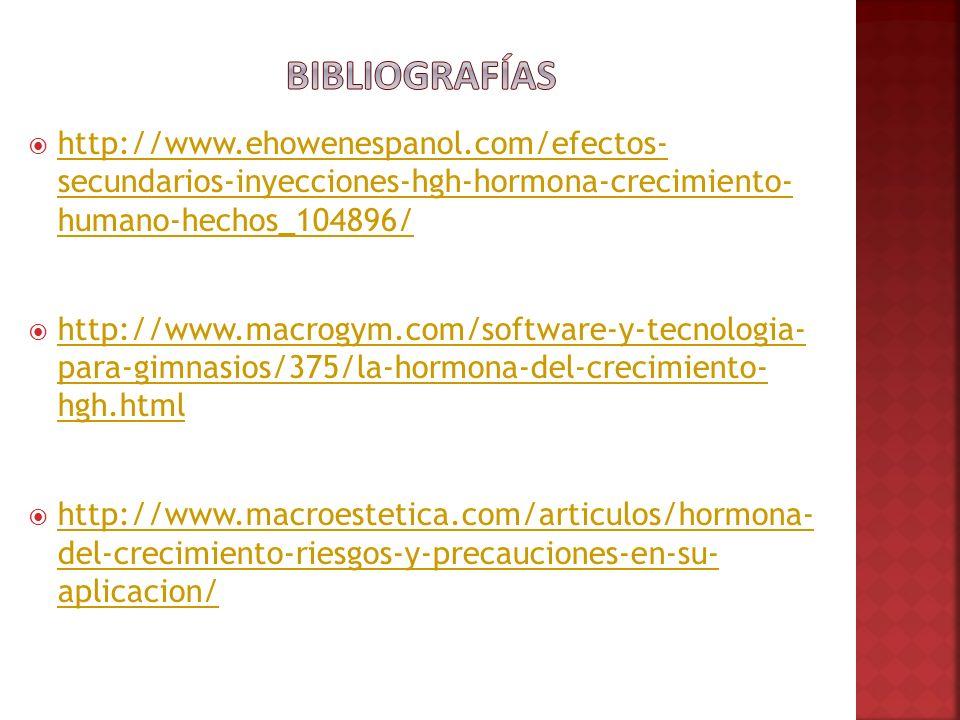 Bibliografías http://www.ehowenespanol.com/efectos- secundarios-inyecciones-hgh-hormona-crecimiento- humano-hechos_104896/