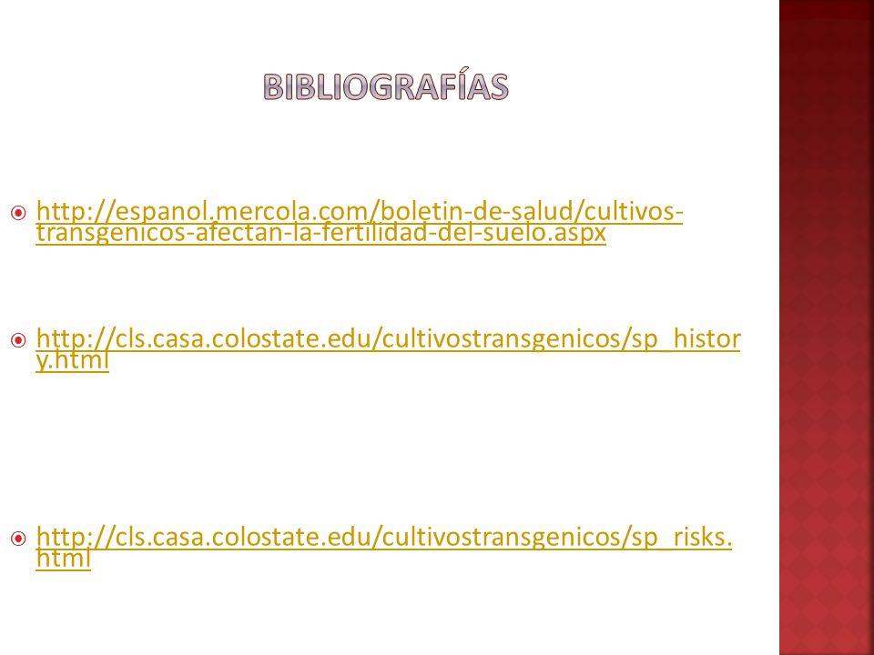 Bibliografías http://espanol.mercola.com/boletin-de-salud/cultivos- transgenicos-afectan-la-fertilidad-del-suelo.aspx.