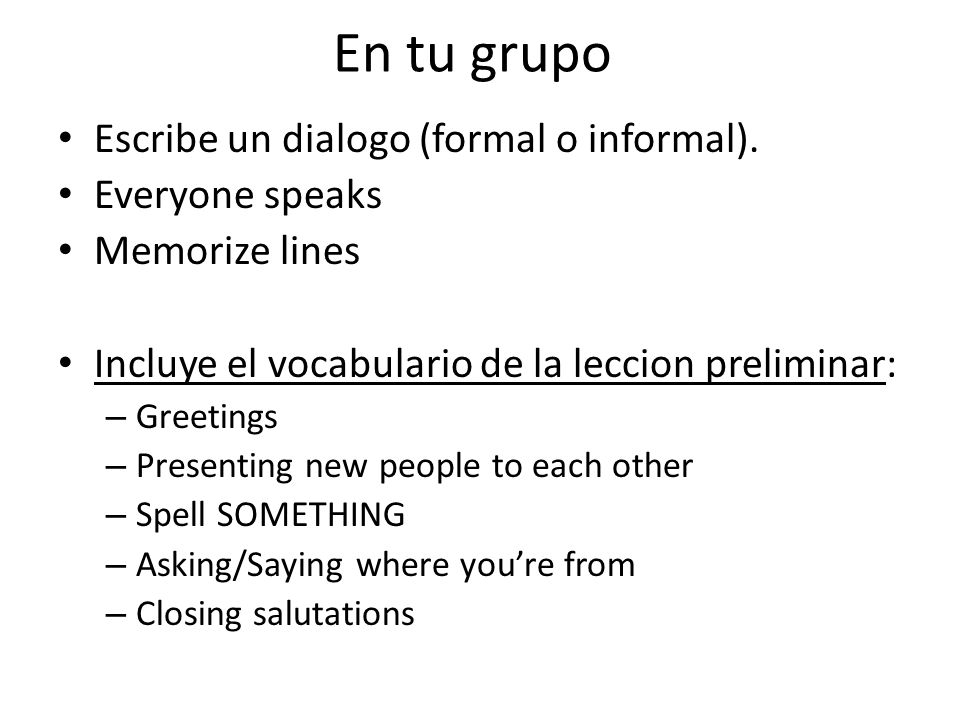 En tu grupo Escribe un dialogo (formal o informal). Everyone speaks