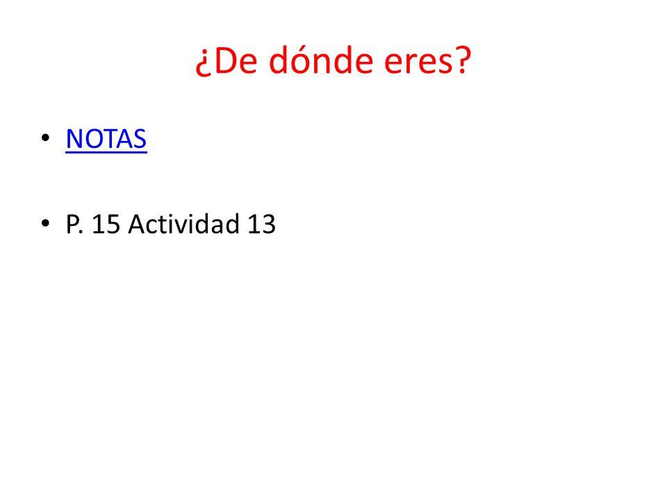 ¿De dónde eres NOTAS P. 15 Actividad 13