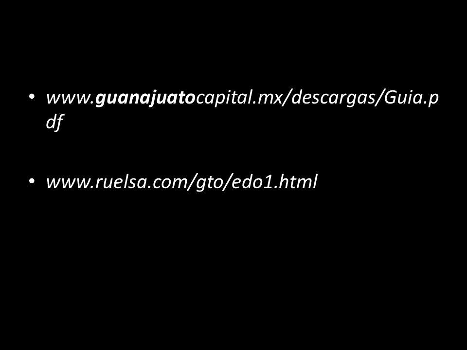 www.guanajuatocapital.mx/descargas/Guia.pdf www.ruelsa.com/gto/edo1.html