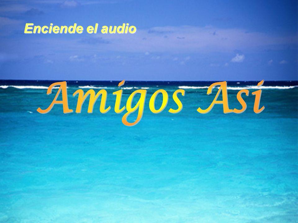 Enciende el audio Amigos Asi