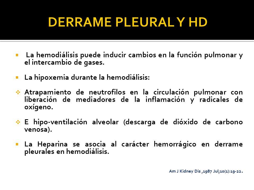 DERRAME PLEURAL Y HD La hemodiálisis puede inducir cambios en la función pulmonar y el intercambio de gases.