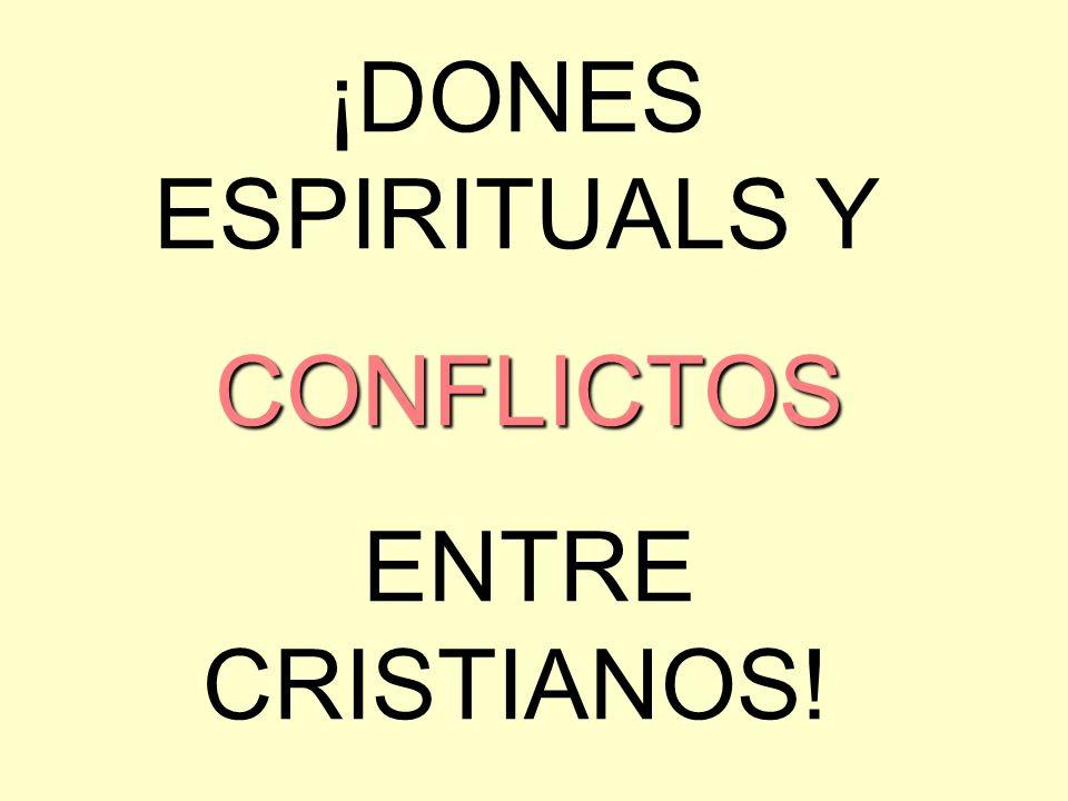 ¡DONES ESPIRITUALS Y CONFLICTOS ENTRE CRISTIANOS!