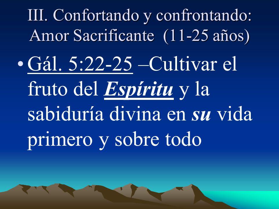 III. Confortando y confrontando: Amor Sacrificante (11-25 años)