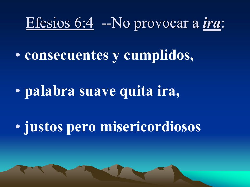 Efesios 6:4 --No provocar a ira:
