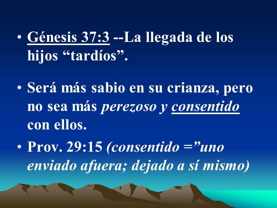 Génesis 37:3 --La llegada de los hijos tardíos .