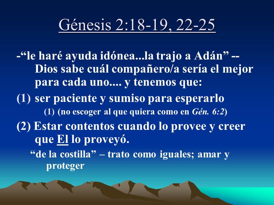 Génesis 2:18-19, 22-25 - le haré ayuda idónea...la trajo a Adán -- Dios sabe cuál compañero/a sería el mejor para cada uno.... y tenemos que: