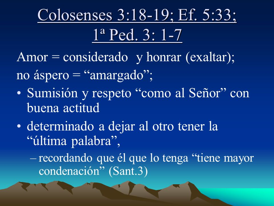 Colosenses 3:18-19; Ef. 5:33; 1ª Ped. 3: 1-7