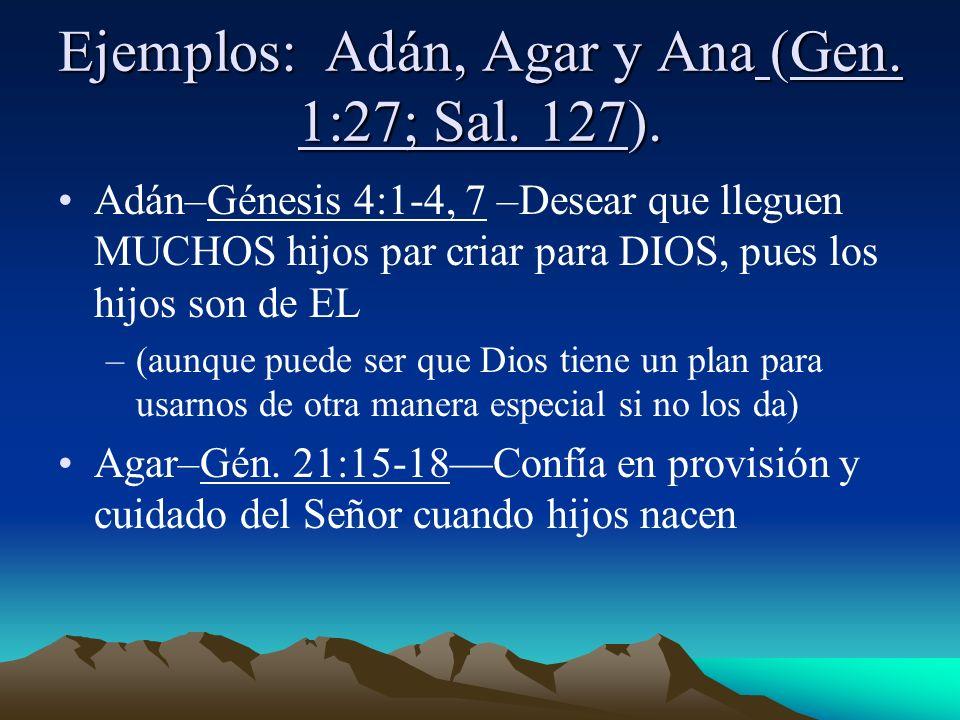Ejemplos: Adán, Agar y Ana (Gen. 1:27; Sal. 127).