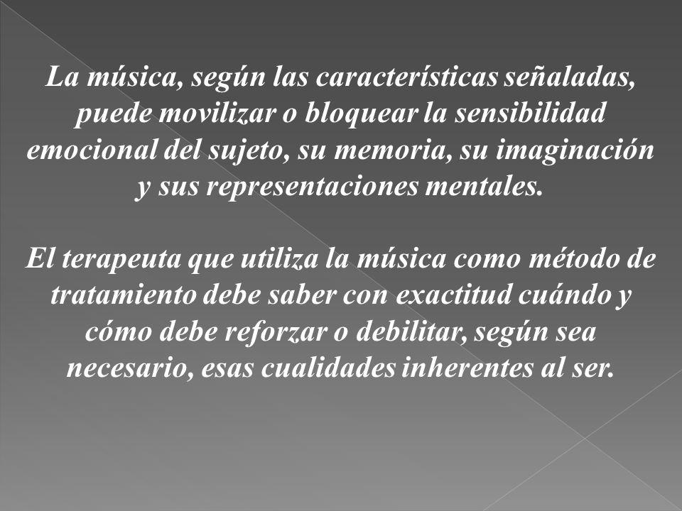 La música, según las características señaladas, puede movilizar o bloquear la sensibilidad emocional del sujeto, su memoria, su imaginación y sus representaciones mentales.