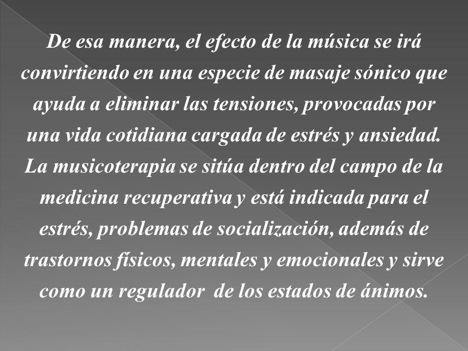 De esa manera, el efecto de la música se irá convirtiendo en una especie de masaje sónico que ayuda a eliminar las tensiones, provocadas por una vida cotidiana cargada de estrés y ansiedad.