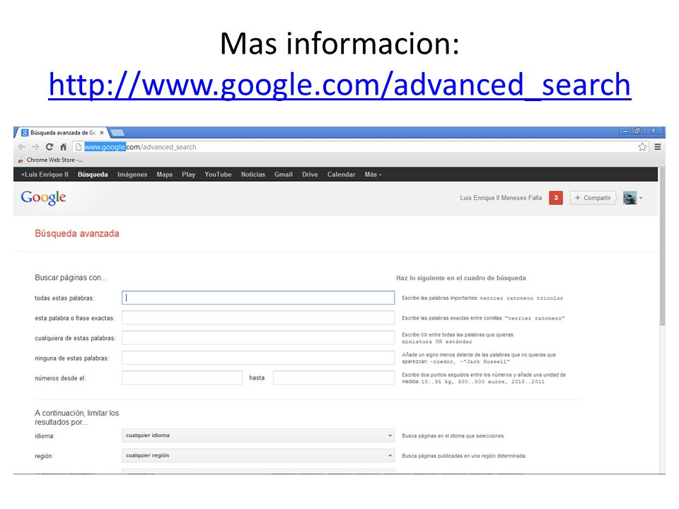 Mas informacion: http://www.google.com/advanced_search