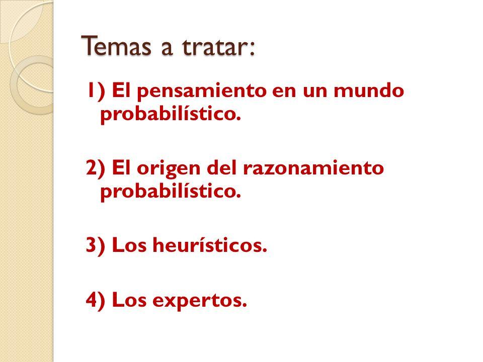 Temas a tratar: 1) El pensamiento en un mundo probabilístico.