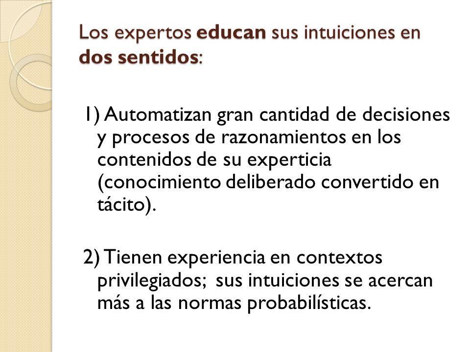 Los expertos educan sus intuiciones en dos sentidos: