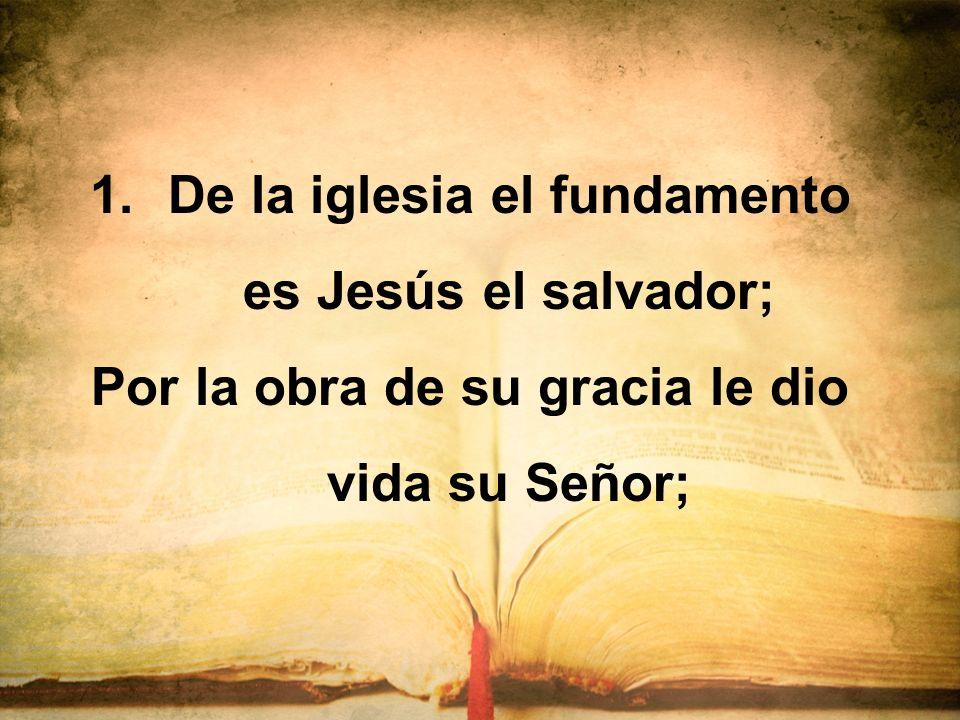 De la iglesia el fundamento es Jesús el salvador;