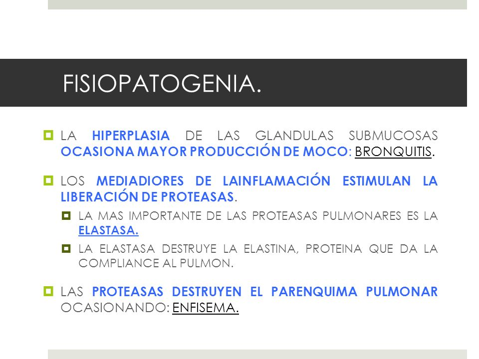 FISIOPATOGENIA. LA HIPERPLASIA DE LAS GLANDULAS SUBMUCOSAS OCASIONA MAYOR PRODUCCIÓN DE MOCO: BRONQUITIS.
