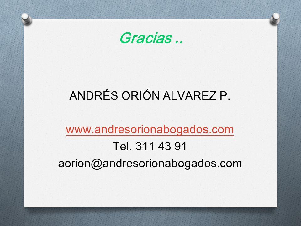 Gracias .. ANDRÉS ORIÓN ALVAREZ P. www.andresorionabogados.com