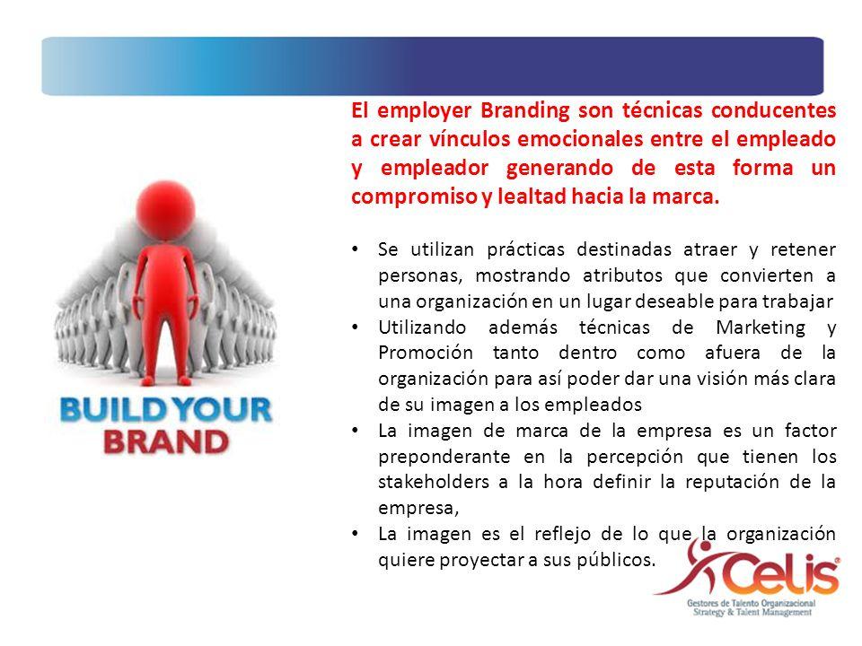 El employer Branding son técnicas conducentes a crear vínculos emocionales entre el empleado y empleador generando de esta forma un compromiso y lealtad hacia la marca.