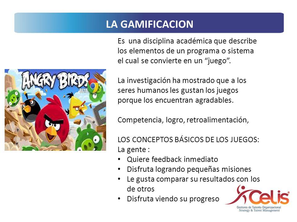LA GAMIFICACION Es una disciplina académica que describe los elementos de un programa o sistema el cual se convierte en un juego .