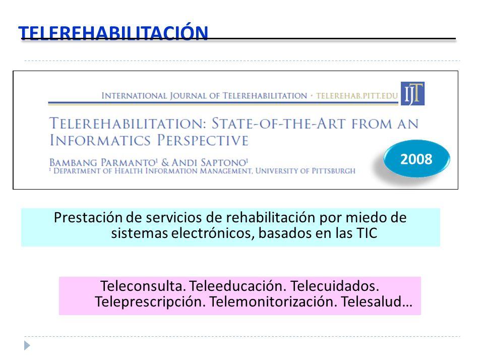 TELEREHABILITACIÓN 2008. Prestación de servicios de rehabilitación por miedo de sistemas electrónicos, basados en las TIC.