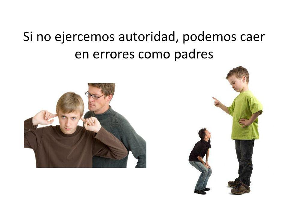 Si no ejercemos autoridad, podemos caer en errores como padres