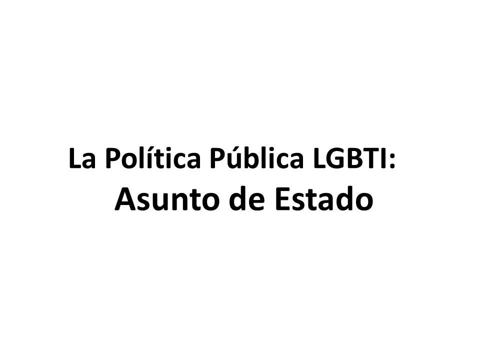 La Política Pública LGBTI: Asunto de Estado