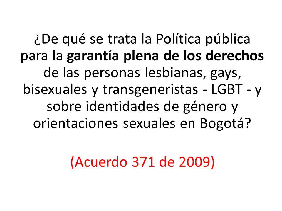 ¿De qué se trata la Política pública para la garantía plena de los derechos de las personas lesbianas, gays, bisexuales y transgeneristas - LGBT - y sobre identidades de género y orientaciones sexuales en Bogotá