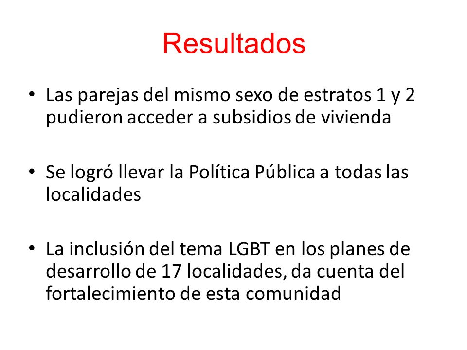 Resultados Las parejas del mismo sexo de estratos 1 y 2 pudieron acceder a subsidios de vivienda.