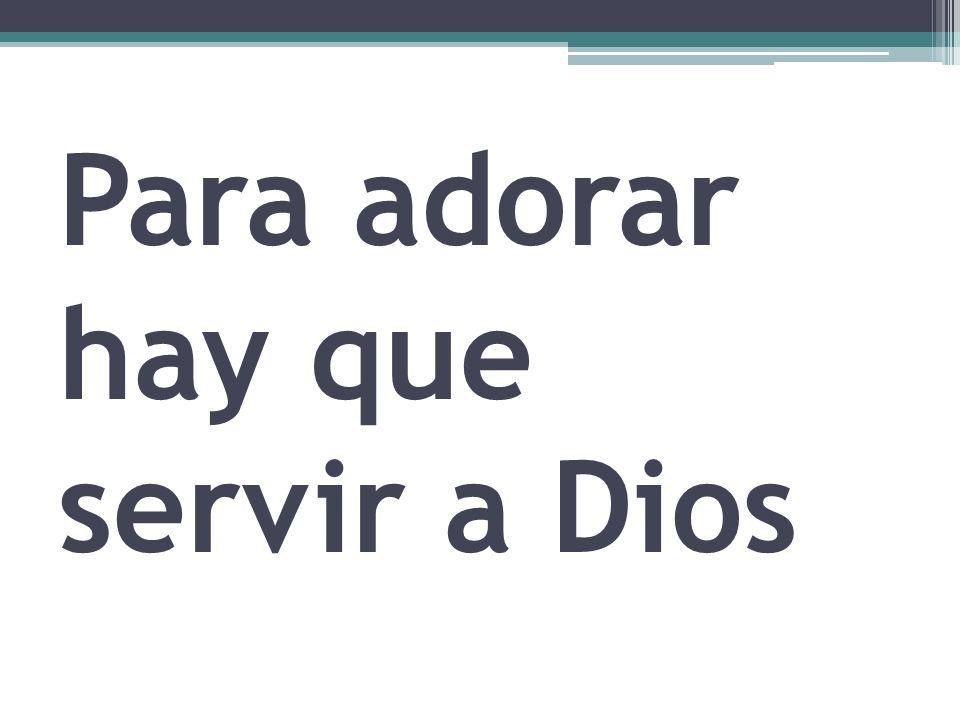 Para adorar hay que servir a Dios
