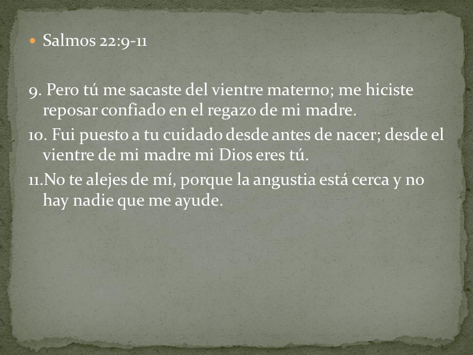 Salmos 22:9-11 9. Pero tú me sacaste del vientre materno; me hiciste reposar confiado en el regazo de mi madre.