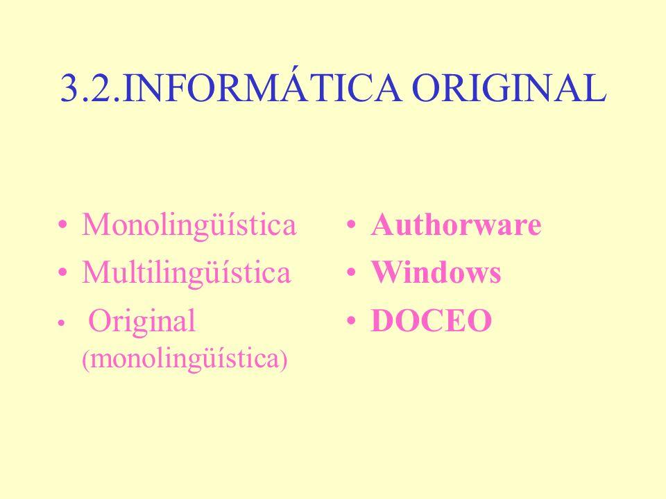 3.2.INFORMÁTICA ORIGINAL Monolingüística Multilingüística Authorware