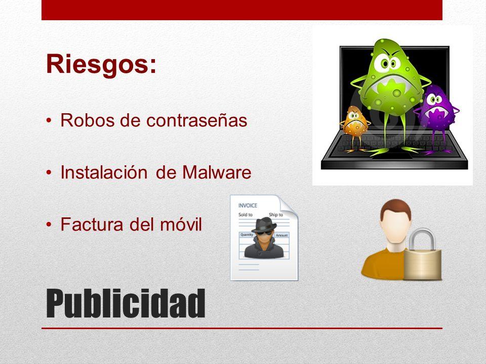 Publicidad Riesgos: Robos de contraseñas Instalación de Malware