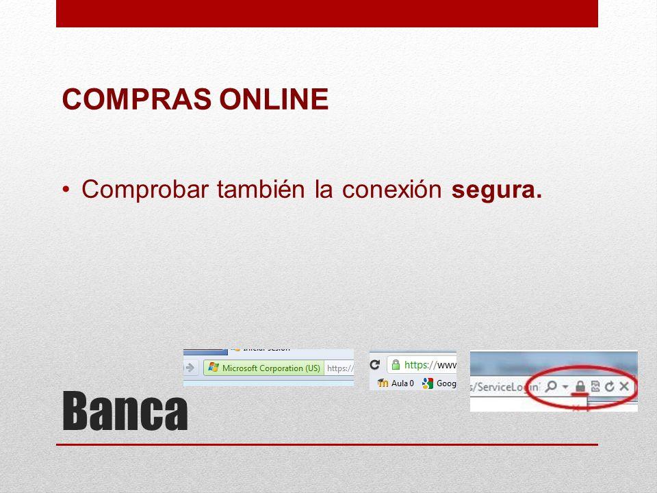 COMPRAS ONLINE Comprobar también la conexión segura. Banca