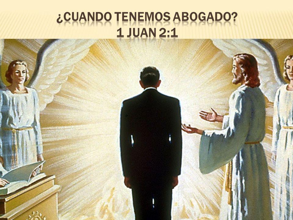 ¿CUANDO TENEMOS ABOGADO 1 JUAN 2:1