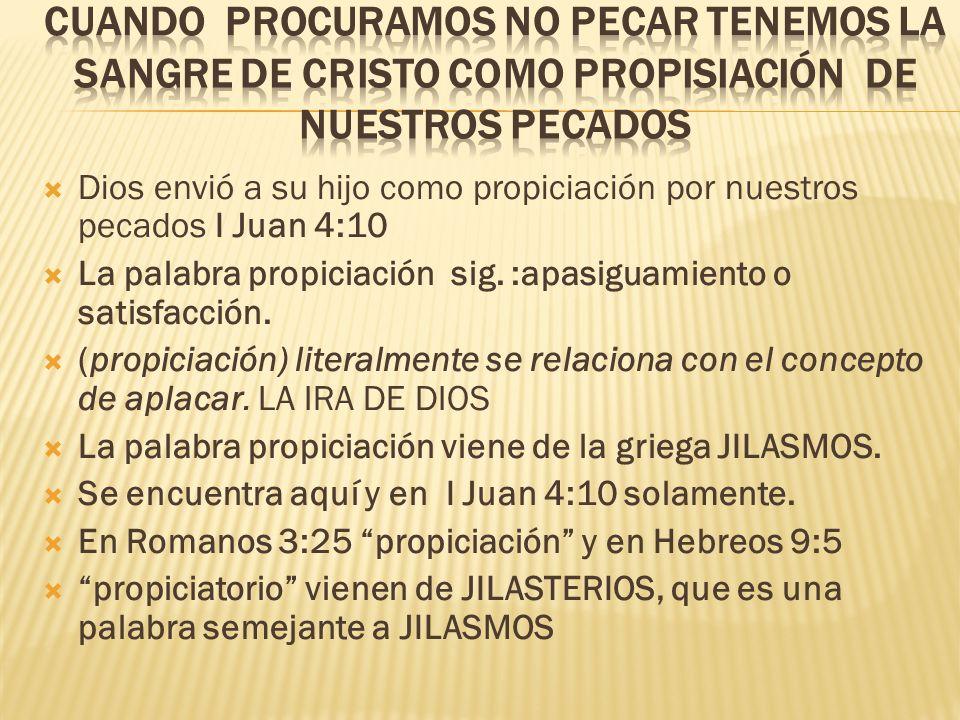 CUANDO PROCURAMOS NO PECAR TENEMOS LA SANGRE DE CRISTO COMO PROPISIACIÓN DE NUESTROS PECADOS