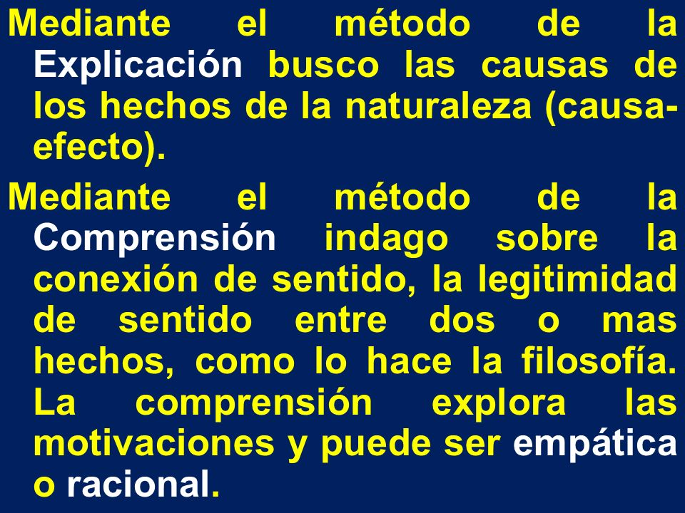 Mediante el método de la Explicación busco las causas de los hechos de la naturaleza (causa-efecto).