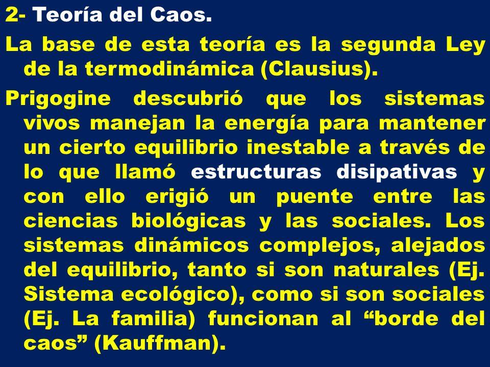 2- Teoría del Caos. La base de esta teoría es la segunda Ley de la termodinámica (Clausius).