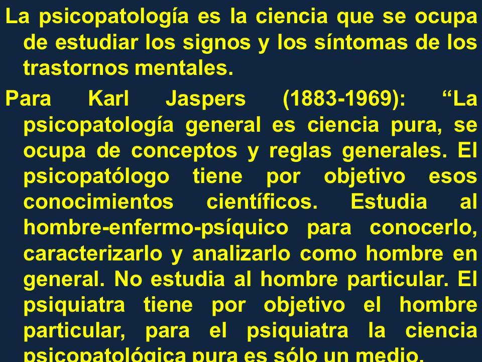 La psicopatología es la ciencia que se ocupa de estudiar los signos y los síntomas de los trastornos mentales.