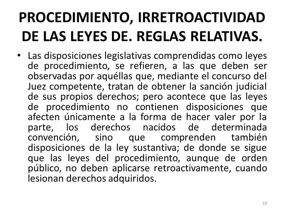 PROCEDIMIENTO, IRRETROACTIVIDAD DE LAS LEYES DE. REGLAS RELATIVAS.
