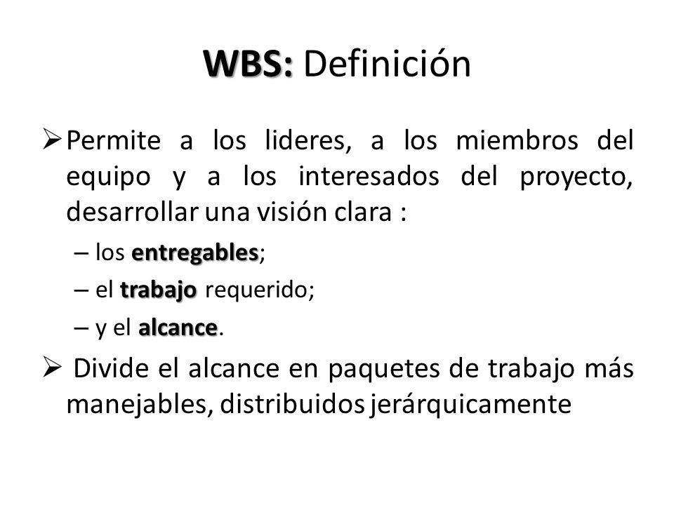 WBS: Definición Permite a los lideres, a los miembros del equipo y a los interesados del proyecto, desarrollar una visión clara :