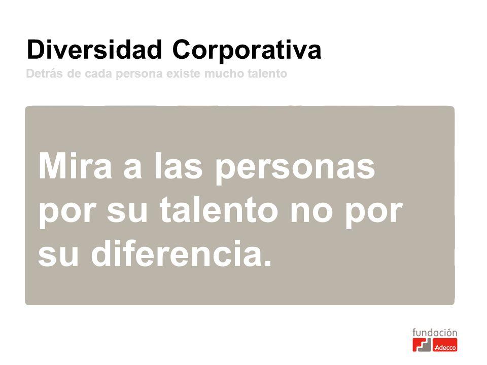 Mira a las personas por su talento no por su diferencia.