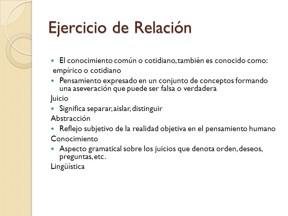 Ejercicio de Relación El conocimiento común o cotidiano, también es conocido como: empírico o cotidiano.