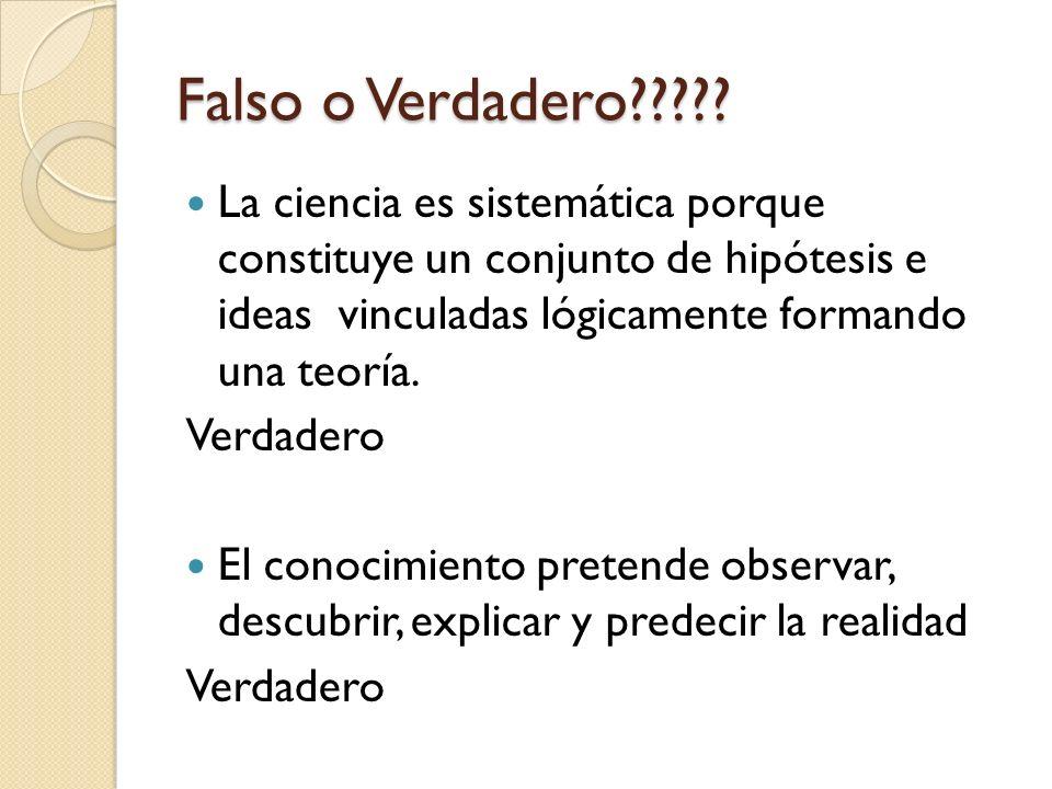 Falso o Verdadero La ciencia es sistemática porque constituye un conjunto de hipótesis e ideas vinculadas lógicamente formando una teoría.