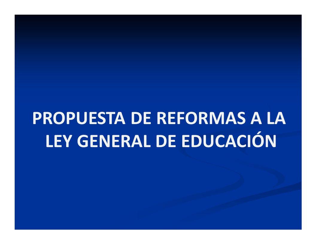 PROPUESTA DE REFORMAS A LA LEY GENERAL DE EDUCACIÓN