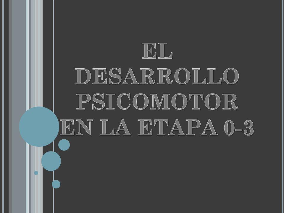 EL DESARROLLO PSICOMOTOR EN LA ETAPA 0-3